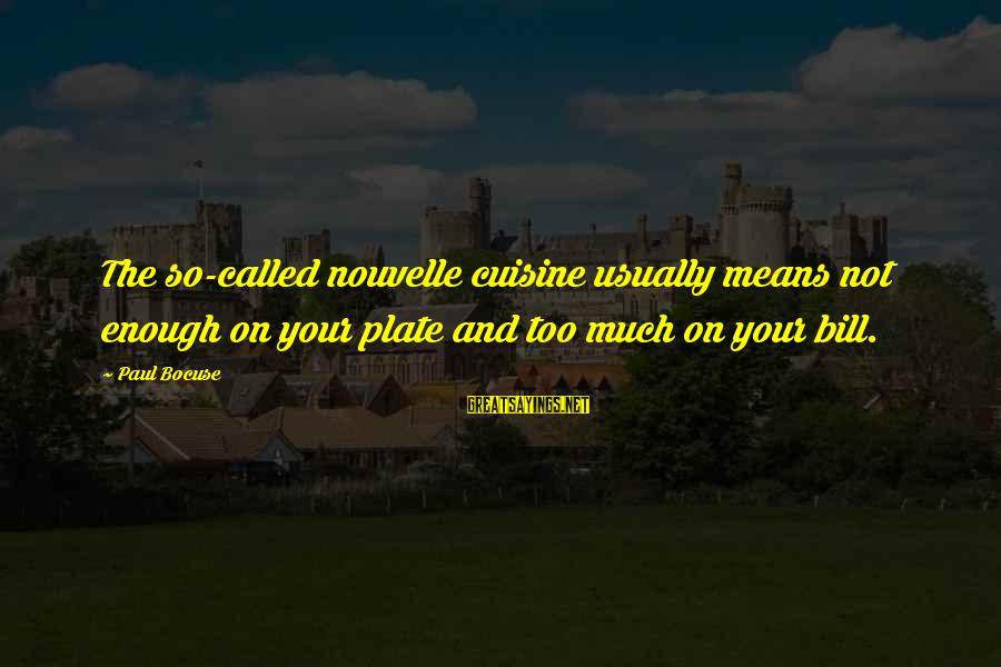 Cuisine's Sayings By Paul Bocuse: The so-called nouvelle cuisine usually means not enough on your plate and too much on