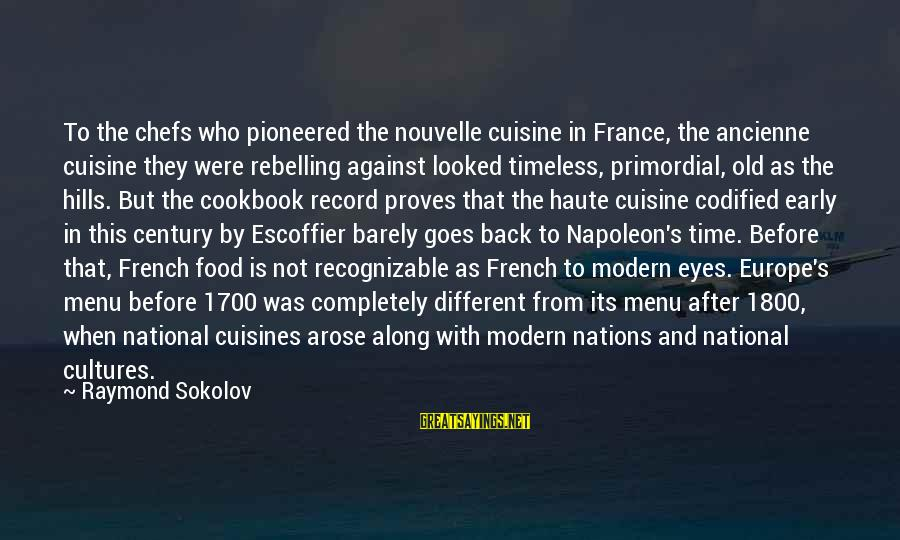 Cuisine's Sayings By Raymond Sokolov: To the chefs who pioneered the nouvelle cuisine in France, the ancienne cuisine they were
