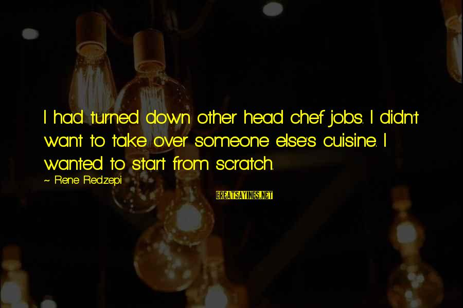 Cuisine's Sayings By Rene Redzepi: I had turned down other head chef jobs. I didn't want to take over someone