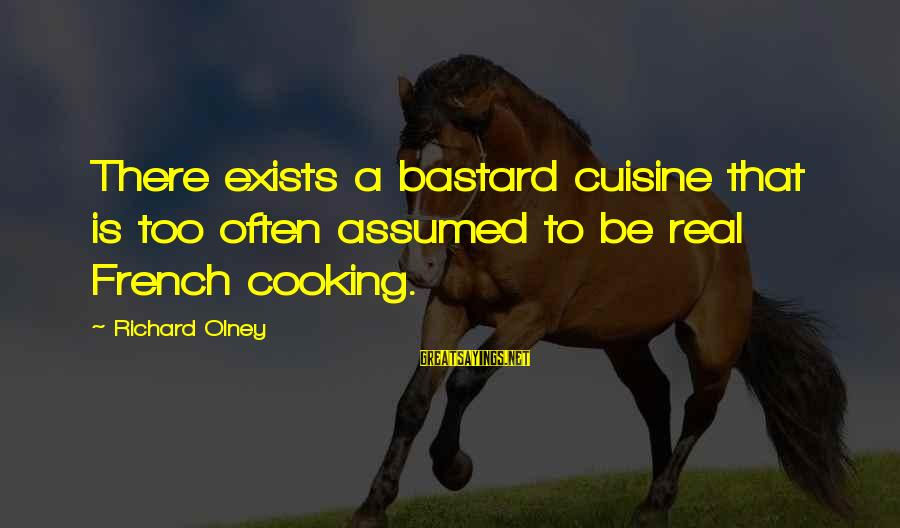 Cuisine's Sayings By Richard Olney: There exists a bastard cuisine that is too often assumed to be real French cooking.