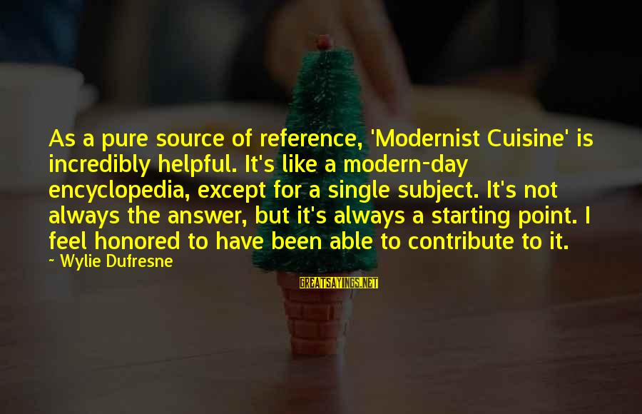 Cuisine's Sayings By Wylie Dufresne: As a pure source of reference, 'Modernist Cuisine' is incredibly helpful. It's like a modern-day
