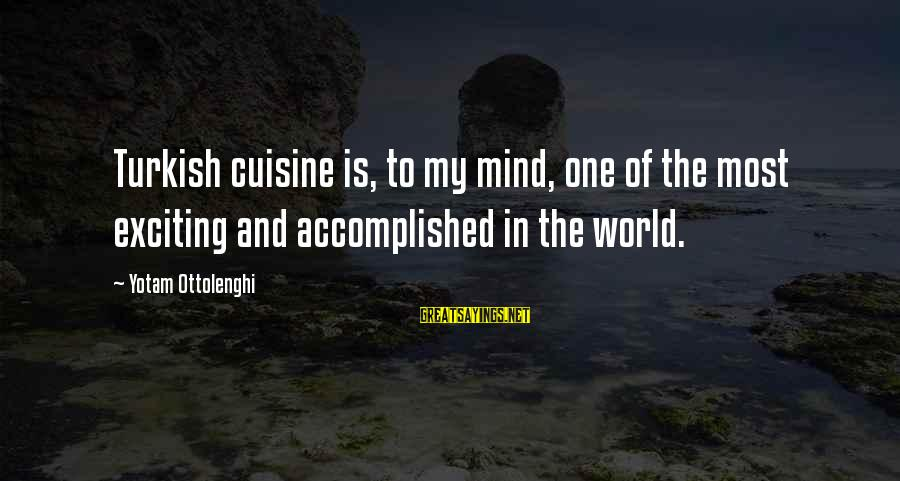 Cuisine's Sayings By Yotam Ottolenghi: Turkish cuisine is, to my mind, one of the most exciting and accomplished in the