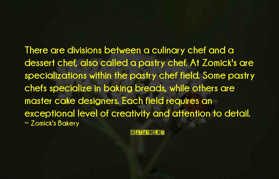 Cuisine's Sayings By Zomick's Bakery: There are divisions between a culinary chef and a dessert chef, also called a pastry