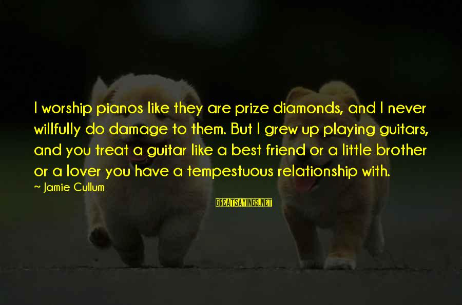 Cullum's Sayings By Jamie Cullum: I worship pianos like they are prize diamonds, and I never willfully do damage to