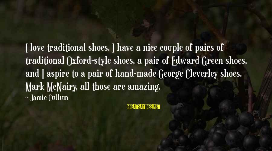 Cullum's Sayings By Jamie Cullum: I love traditional shoes. I have a nice couple of pairs of traditional Oxford-style shoes,