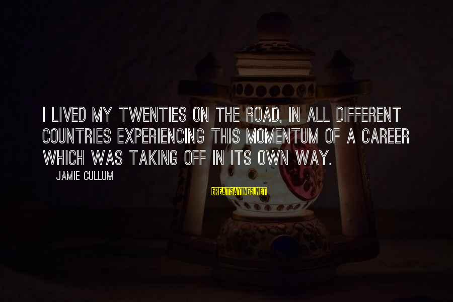 Cullum's Sayings By Jamie Cullum: I lived my twenties on the road, in all different countries experiencing this momentum of