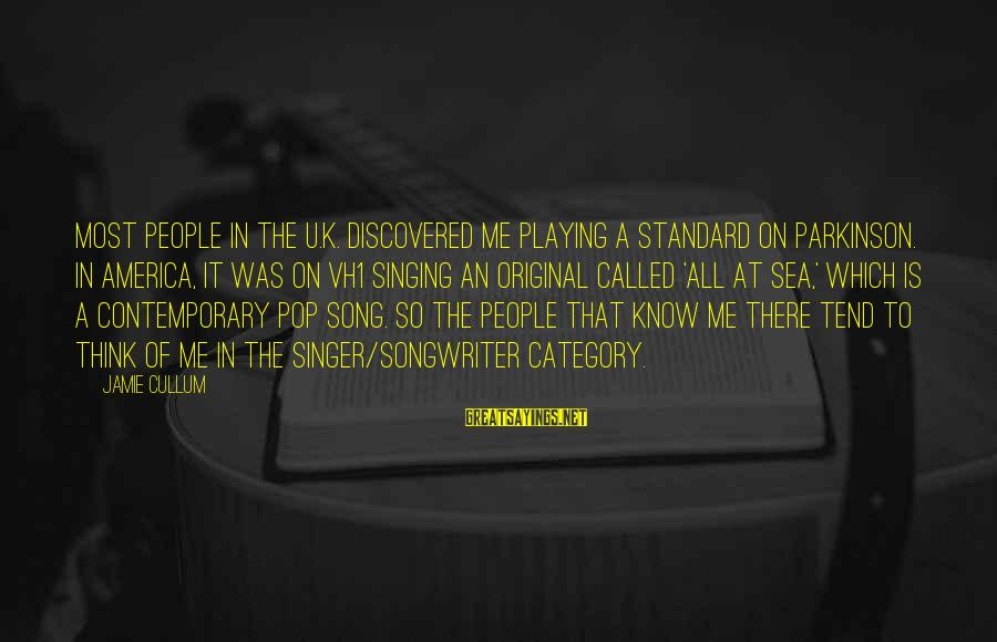 Cullum's Sayings By Jamie Cullum: Most people in the U.K. discovered me playing a standard on Parkinson. In America, it