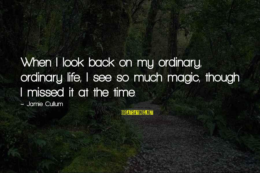 Cullum's Sayings By Jamie Cullum: When I look back on my ordinary, ordinary life, I see so much magic, though