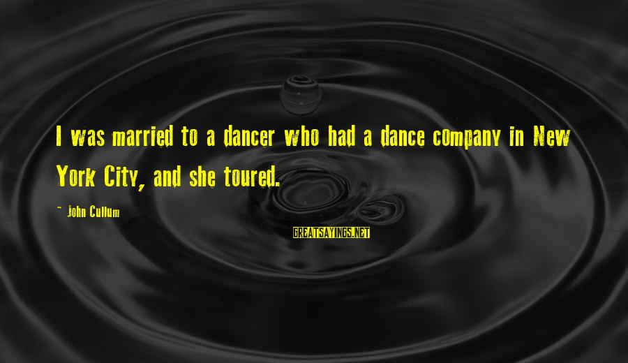 Cullum's Sayings By John Cullum: I was married to a dancer who had a dance company in New York City,