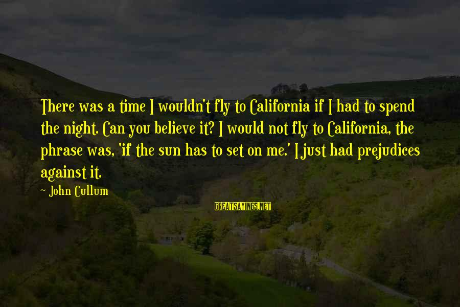 Cullum's Sayings By John Cullum: There was a time I wouldn't fly to California if I had to spend the
