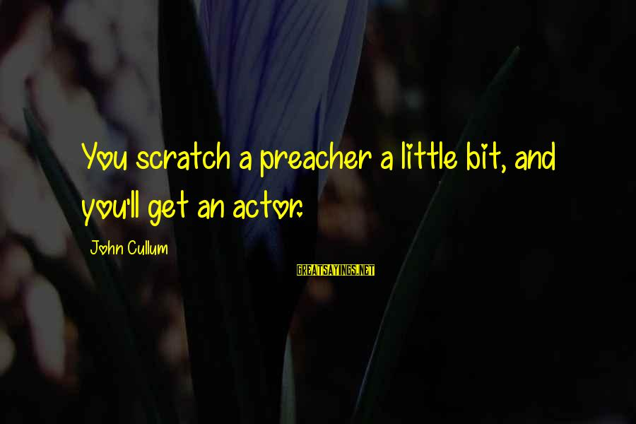 Cullum's Sayings By John Cullum: You scratch a preacher a little bit, and you'll get an actor.