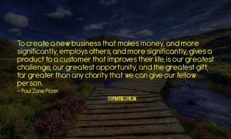 Cultural Reciprocity Sayings By Paul Zane Pilzer: To create a new business that makes money, and more significantly, employs others, and more