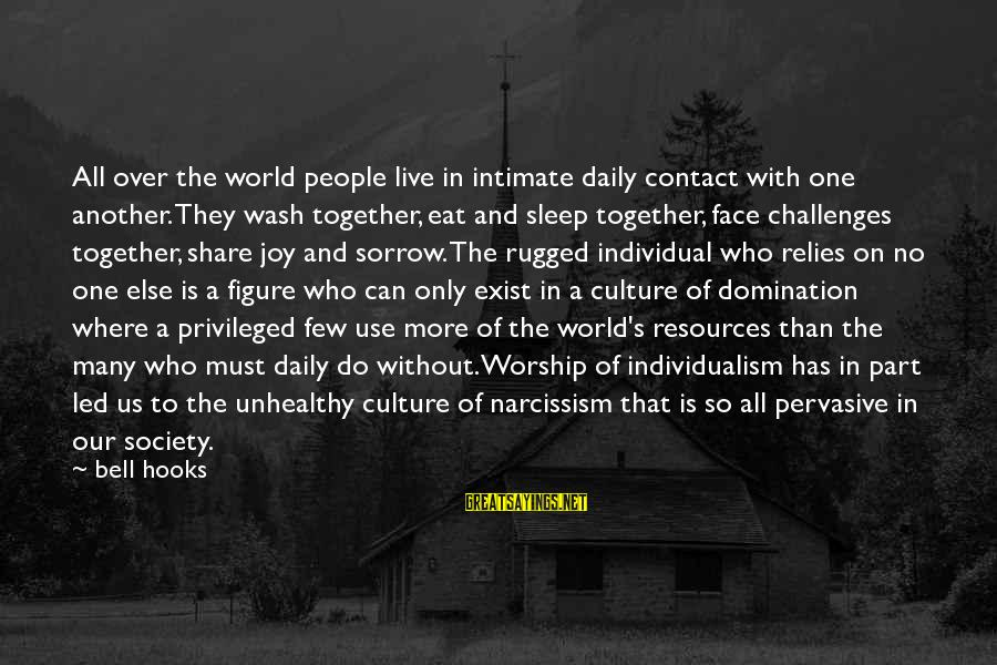 Culture Of Narcissism Sayings By Bell Hooks: All over the world people live in intimate daily contact with one another. They wash
