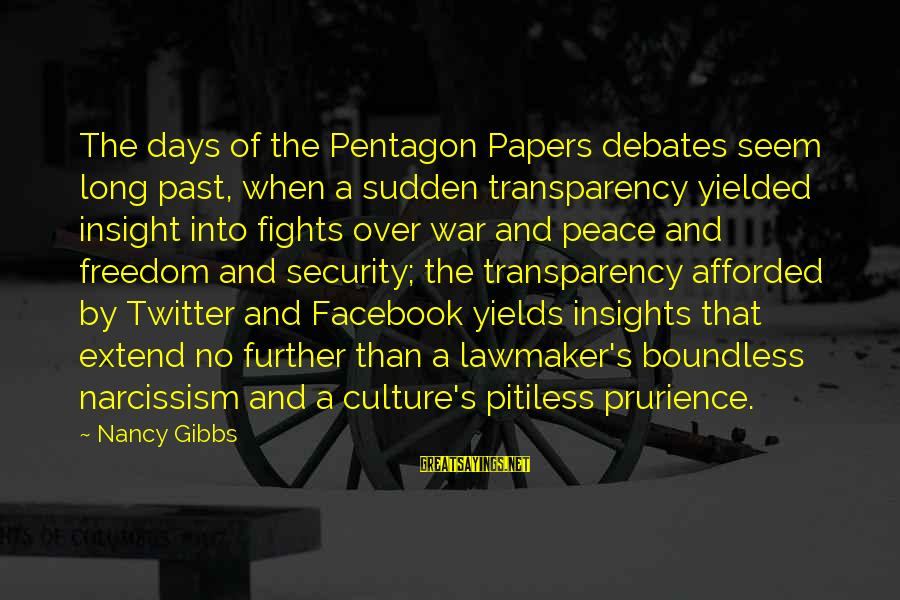Culture Of Narcissism Sayings By Nancy Gibbs: The days of the Pentagon Papers debates seem long past, when a sudden transparency yielded
