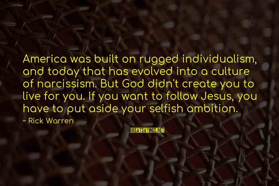 Culture Of Narcissism Sayings By Rick Warren: America was built on rugged individualism, and today that has evolved into a culture of