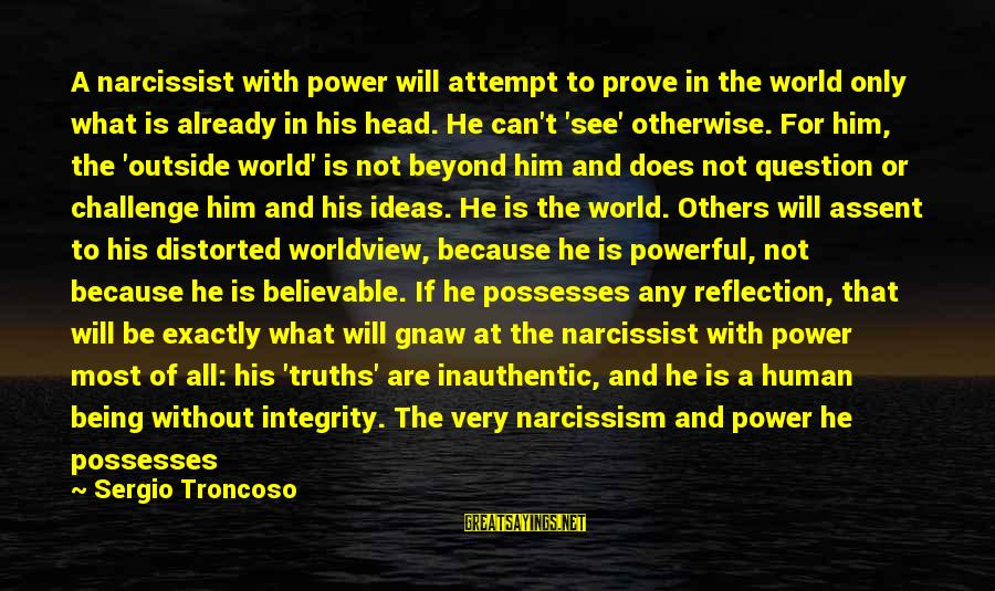 Culture Of Narcissism Sayings By Sergio Troncoso: A narcissist with power will attempt to prove in the world only what is already