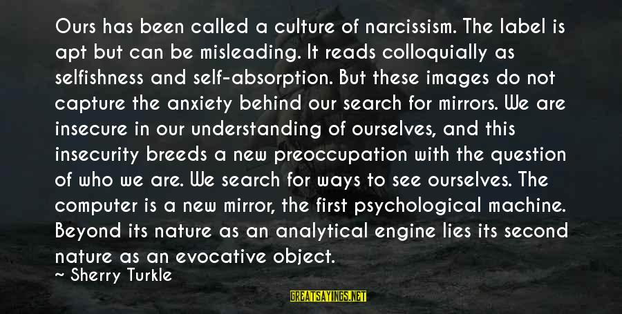 Culture Of Narcissism Sayings By Sherry Turkle: Ours has been called a culture of narcissism. The label is apt but can be