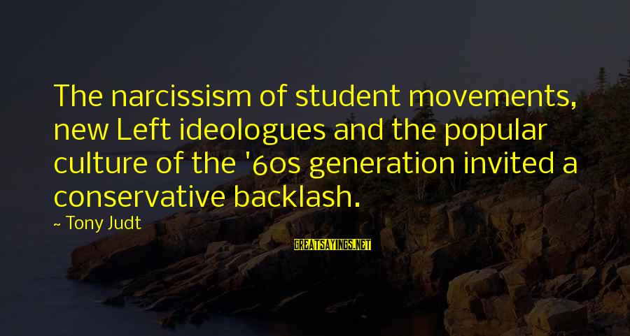 Culture Of Narcissism Sayings By Tony Judt: The narcissism of student movements, new Left ideologues and the popular culture of the '60s