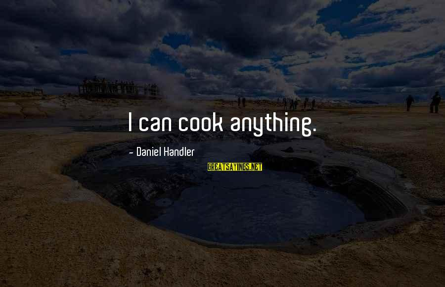 Cunning Person Sayings By Daniel Handler: I can cook anything.