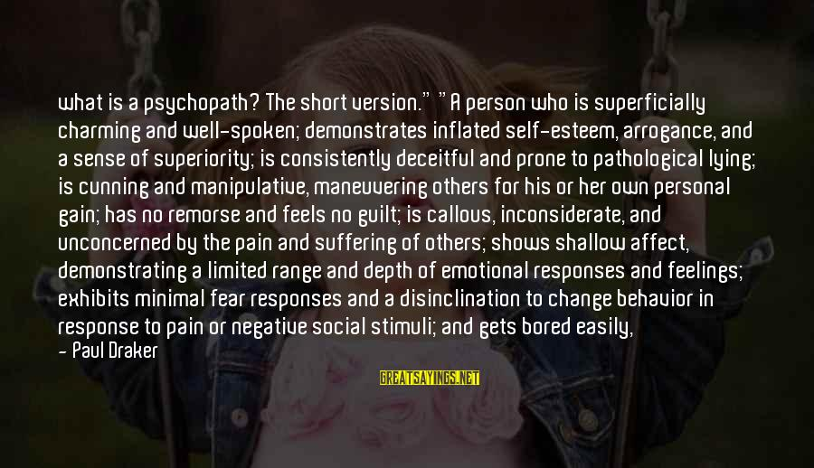 "Cunning Person Sayings By Paul Draker: what is a psychopath? The short version."" ""A person who is superficially charming and well-spoken;"