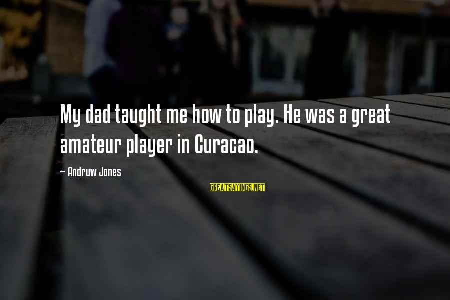 Curacao Sayings By Andruw Jones: My dad taught me how to play. He was a great amateur player in Curacao.