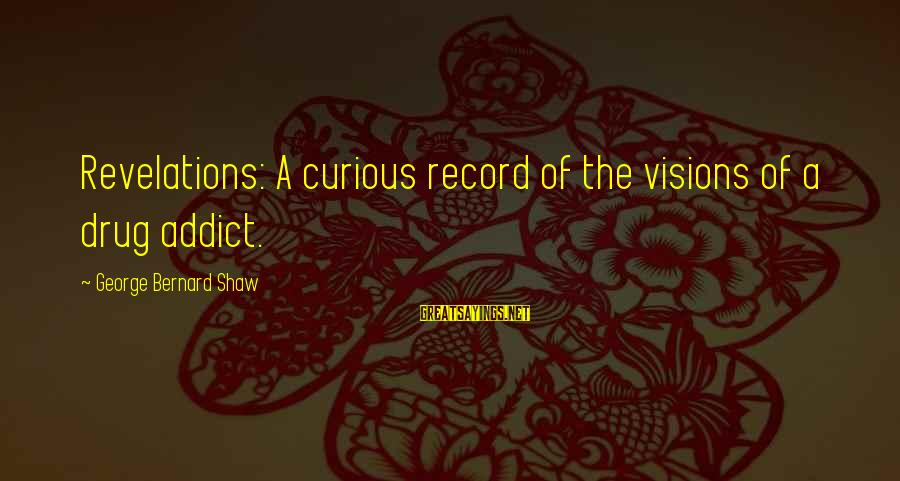 Curious George 2 Sayings By George Bernard Shaw: Revelations: A curious record of the visions of a drug addict.