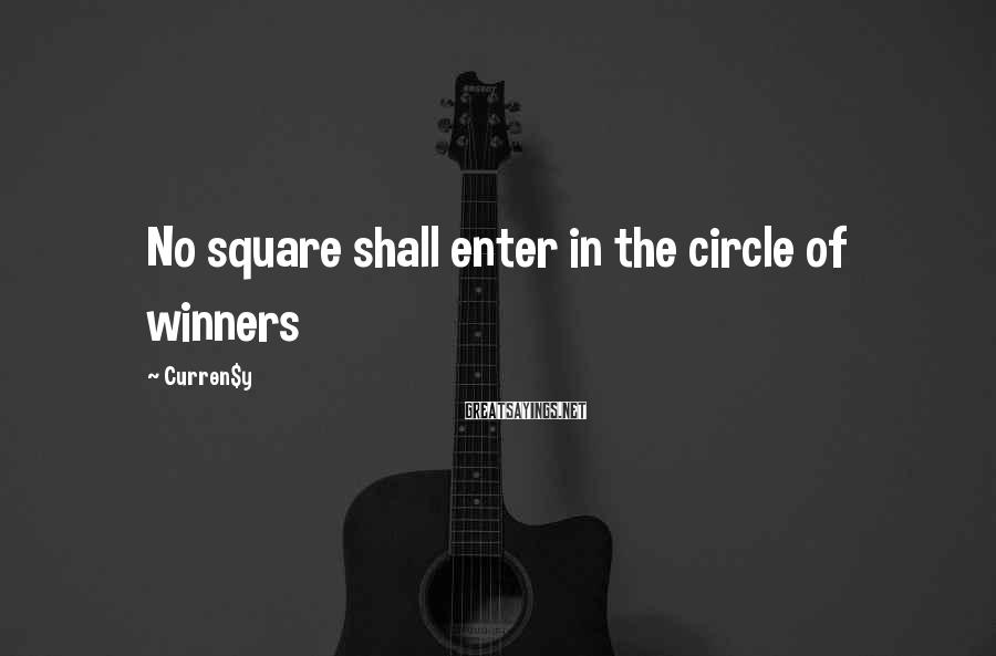 Curren$y Sayings: No square shall enter in the circle of winners