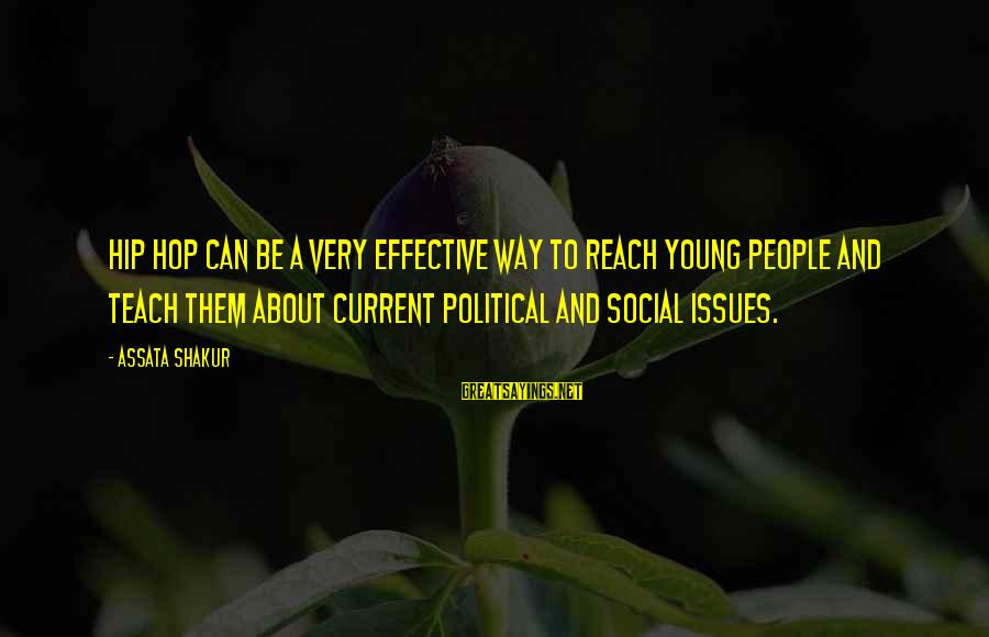 Current Hip Sayings By Assata Shakur: Hip Hop can be a very effective way to reach young people and teach them