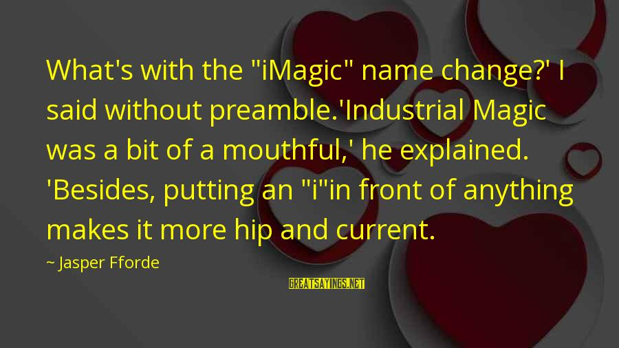 "Current Hip Sayings By Jasper Fforde: What's with the ""iMagic"" name change?' I said without preamble.'Industrial Magic was a bit of"
