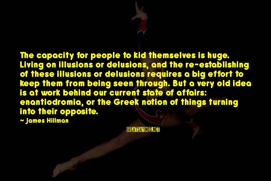 Current Kid Sayings By James Hillman: The capacity for people to kid themselves is huge. Living on illusions or delusions, and