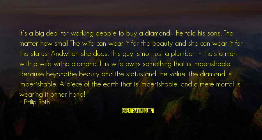 """Curriculum Leadership Sayings By Philip Roth: It's a big deal for working people to buy a diamond,"""" he told his sons,"""