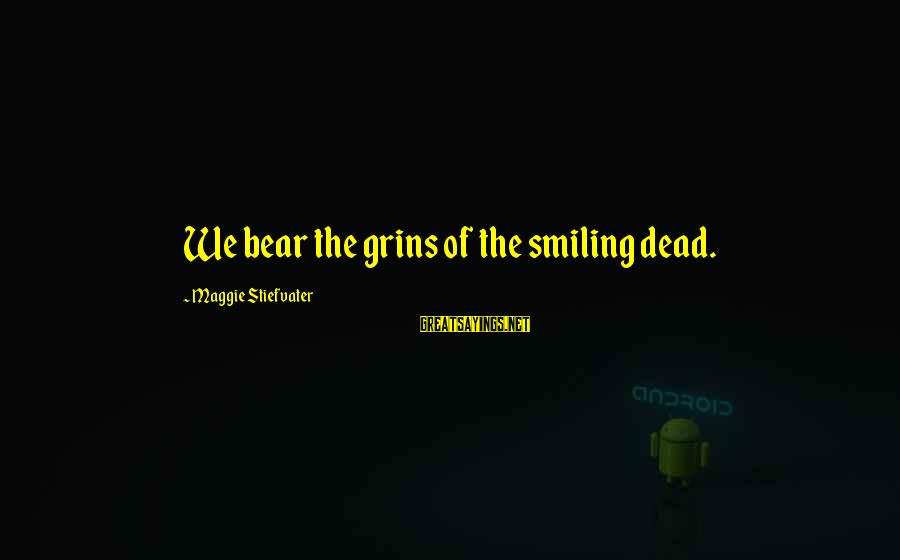 Curt Lemons Death Sayings By Maggie Stiefvater: We bear the grins of the smiling dead.