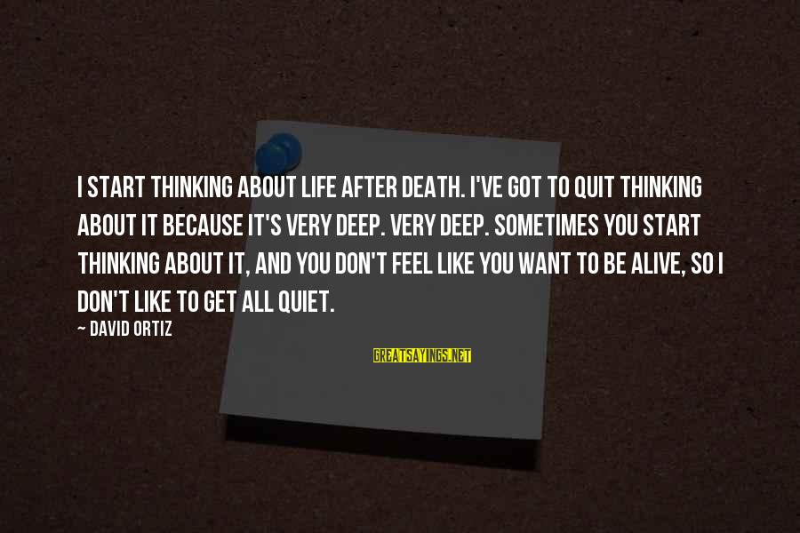 Curtains And Blinds Sayings By David Ortiz: I start thinking about life after death. I've got to quit thinking about it because
