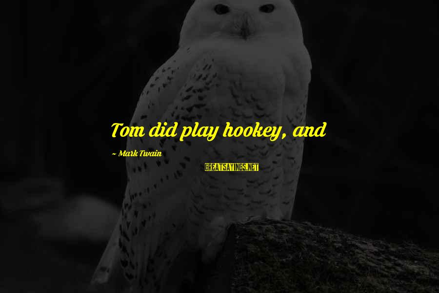 Curtains And Blinds Sayings By Mark Twain: Tom did play hookey, and