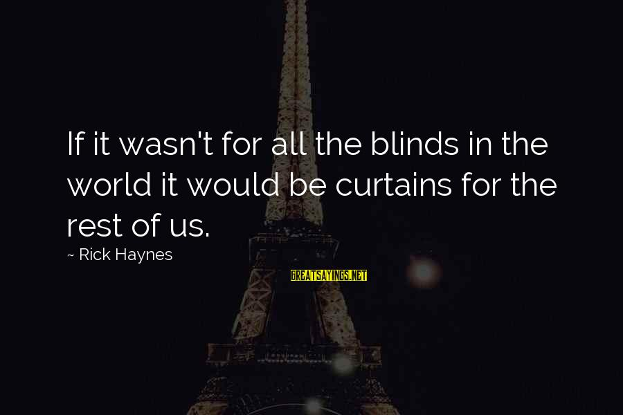 Curtains And Blinds Sayings By Rick Haynes: If it wasn't for all the blinds in the world it would be curtains for