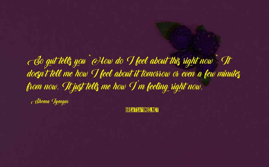 """Curtains And Blinds Sayings By Sheena Iyengar: So gut tells you """"How do I feel about this right now?"""" It doesn't tell"""