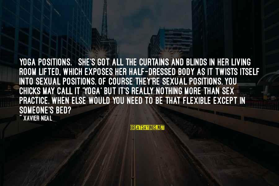 Curtains And Blinds Sayings By Xavier Neal: yoga positions. She's got all the curtains and blinds in her living room lifted, which