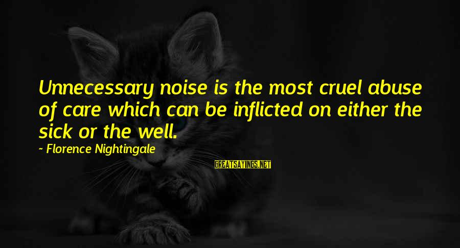 Customer Service First Sayings By Florence Nightingale: Unnecessary noise is the most cruel abuse of care which can be inflicted on either