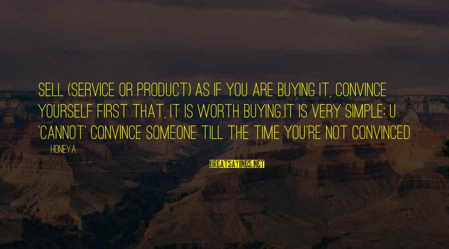 Customer Service First Sayings By Honeya: Sell (service or product) as if you are buying it, convince yourself first that, it