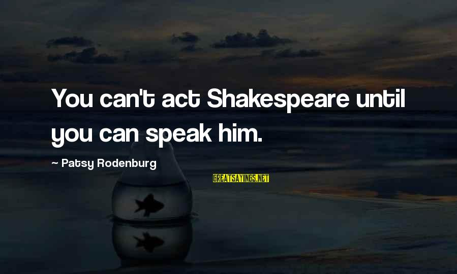 Customer Service First Sayings By Patsy Rodenburg: You can't act Shakespeare until you can speak him.