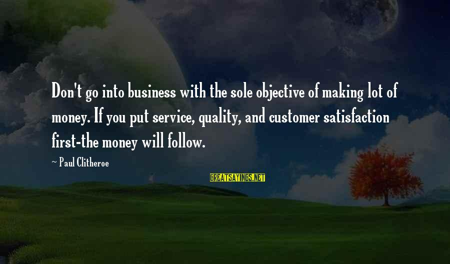 Customer Service First Sayings By Paul Clitheroe: Don't go into business with the sole objective of making lot of money. If you