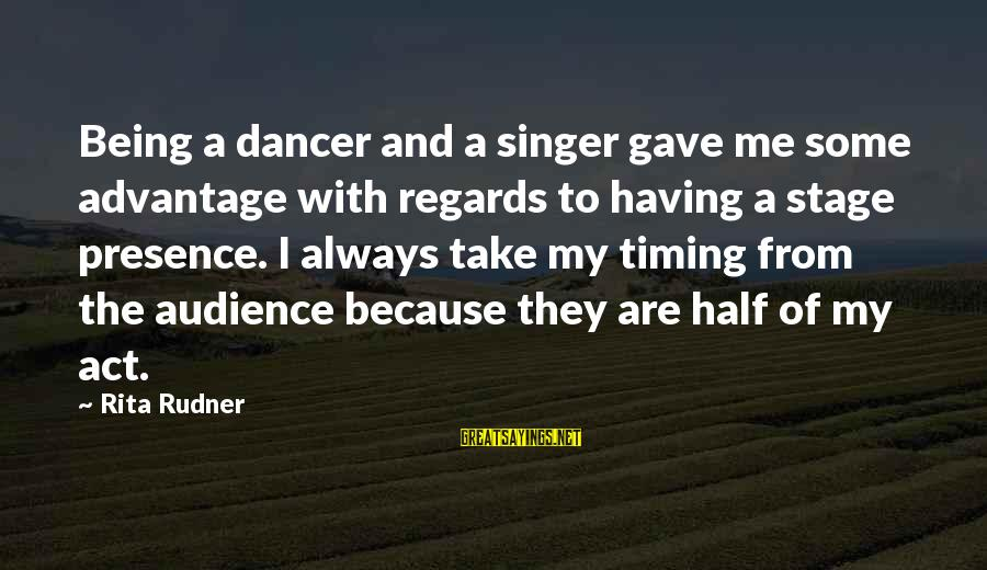 Customer Service First Sayings By Rita Rudner: Being a dancer and a singer gave me some advantage with regards to having a