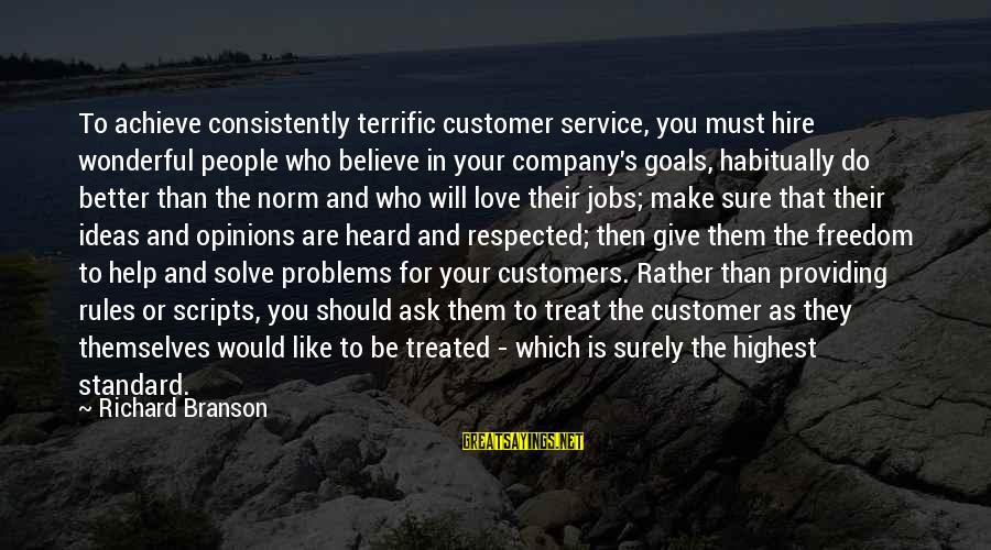 Customer Service Standard Sayings By Richard Branson: To achieve consistently terrific customer service, you must hire wonderful people who believe in your