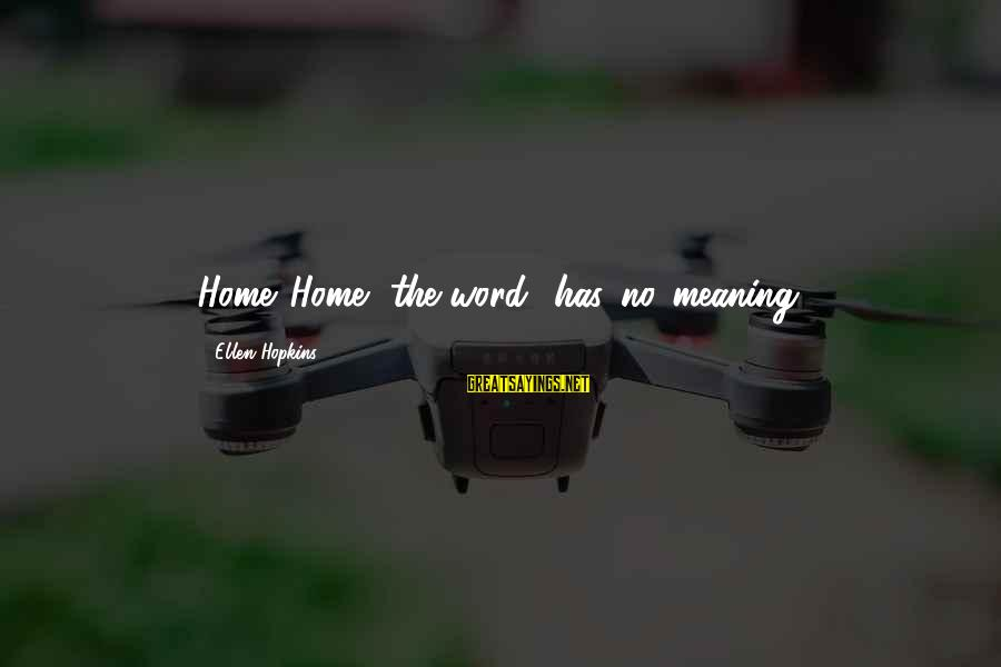 Cut Above The Rest Sayings By Ellen Hopkins: Home...Home....the word,...has...no...meaning