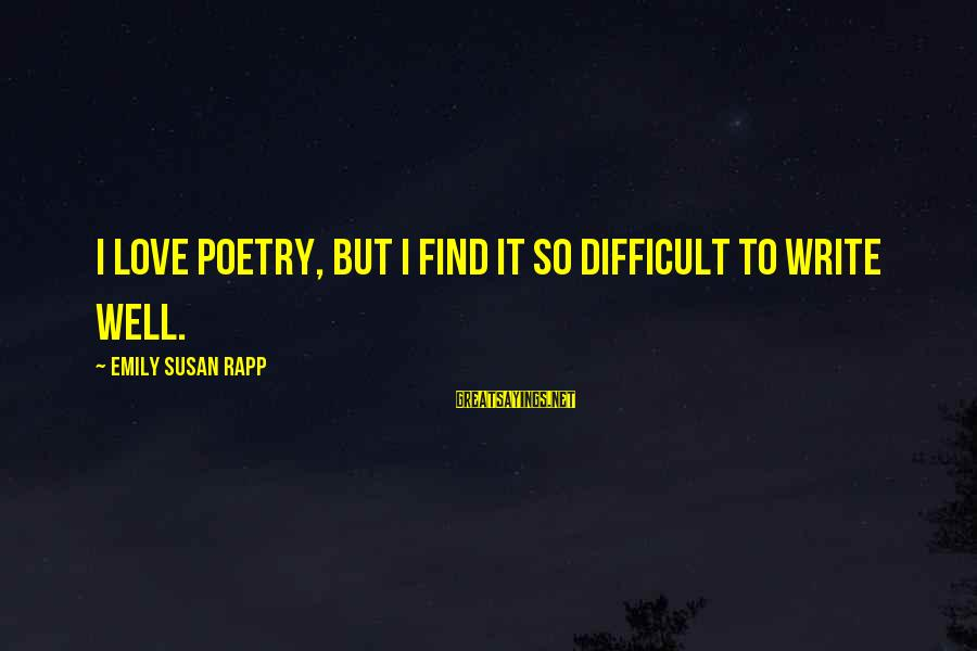 Cut Above The Rest Sayings By Emily Susan Rapp: I love poetry, but I find it so difficult to write well.
