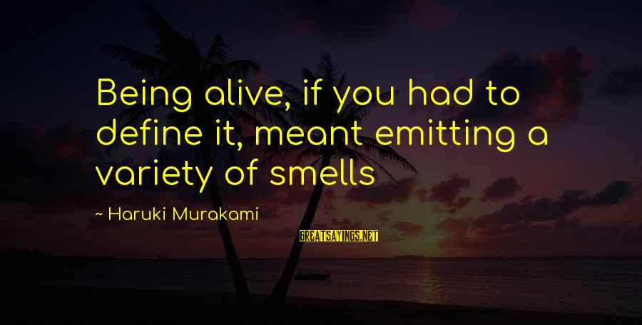 Cut Above The Rest Sayings By Haruki Murakami: Being alive, if you had to define it, meant emitting a variety of smells