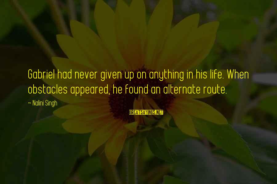 Cute And Sad Love Sayings By Nalini Singh: Gabriel had never given up on anything in his life. When obstacles appeared, he found