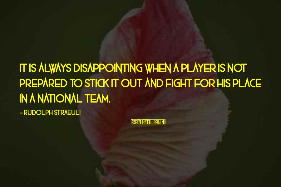 Cute And Sad Love Sayings By Rudolph Straeuli: It is always disappointing when a player is not prepared to stick it out and