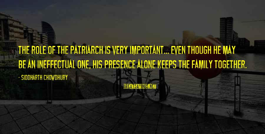 Cute And Sad Love Sayings By Siddharth Chowdhury: The role of the patriarch is very important... Even though he may be an ineffectual