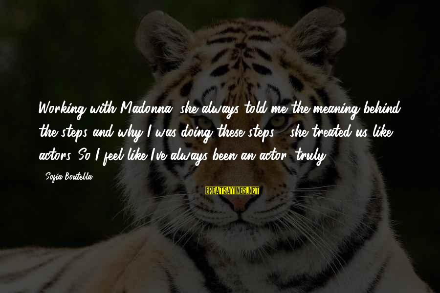 Cute Animal Pics Sayings By Sofia Boutella: Working with Madonna, she always told me the meaning behind the steps and why I